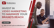 Invest in Video Marketing to Maximize Your Brand's Reach