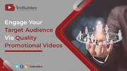 Engage Your Target Audience via Quality Promotional Videos